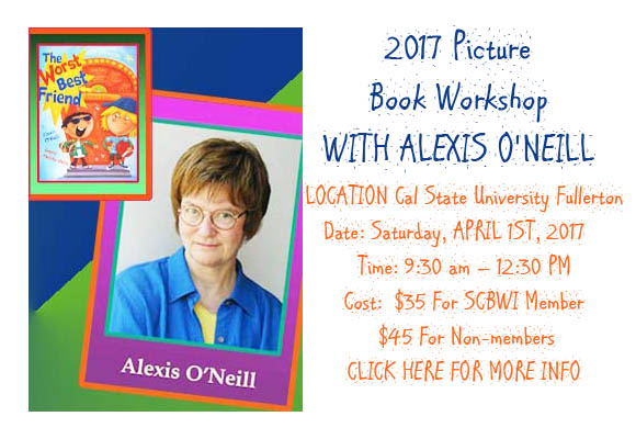 CLICK HERE TO REGISTER You are invited to join us for a hands-on workshop with award winning Author Alexis O'Neill. LOCATION Cal State University Fullerton Date: Saturday, APRIL 1ST, 2017   Time: 9:30 am – 12:30 PM Cost:   $35 For SCBWI Members $45 For Non-members Creating a World in 800 Words or Less In picture books, less is more. Learn how to build a rich world for readers in small word counts. In this intensive, you'll try ytour hand at writing juicy verbs, creating repeating patterns, employing perfect similes and metaphors, and cutting story text until it becomes a perfect read-a-loud.