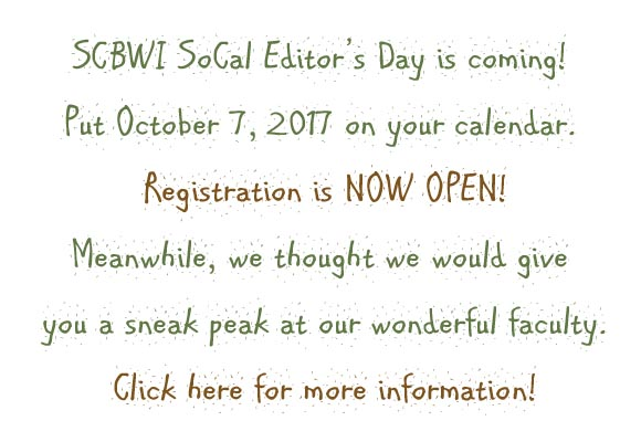 Registration is now opened for Editor's Day. Pencil us in for; October 7th, 2017. Location: CSUF, Titan Theater Inside the Titan Student Union Building 800 N. State College Blvd.Fullerton, CA 92831-3599   Our Speakers will be;  Talia Benamy, Assistant Editor, Philomel Books Stacey Friedberg, Associate Editor, Dial Books for Young Readers Jessica Anderson /Assistant Editor /Christy Ottaviano BooksHenry Holt & Company ~ an imprint of Macmillan Children's Group Salina Yoon, Award Winning Author/Illustrator Additional Speakers will be announced in a few days  For Editor's Day details click on; http://events.constantcontact.com/register/event?llr=nukh7cjab&oeidk=a07eeddgdtd7dc814ee  Editor's Day is packed with plenty of opportunities for our attendees, including Manuscript Critiques, Dummy Critiques, Friday night Illustrator's art exhibit, First Pages Panel, Portfolio Displays, Novelty Books Breakout Session, lunch with the editors and authors, Pal Book displays, book signings, and book giveaways. Don't miss out on this fabulous chance to connect with industry professionals!   To kick off Editors' Day this year we are calling all illustrators attending the conference to take part in our Friday night art exhibit on October 6th, 2017. We are also pleased that Salina Yoon will be conducting a 90 minute Novelty/Board Book Break Out Session.