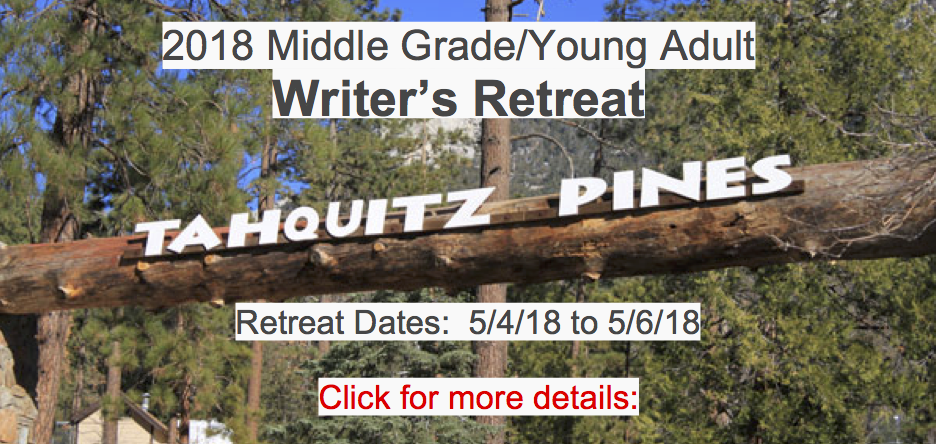 Pencil us in for the 2018 Middle Grade/Young Adult Writer's Retreat. Date/Time Date(s) - 05/04/2018 - 05/06/2018 6:00 pm - 1:00 pm Location Tahquitz Pines 55251 S Circle Dr. - Idyllwild, CA 92549  .   Details will be coming soon!  Retreat Dates: 5/4/18 to 5/6/18 Location: Tahquitz Pines 55251 S Circle Dr, Idyllwild, CA 92549   Contact; Bev, socal-ara2@scbwi.orgor Ernesto,socal-ara@scbwi.org